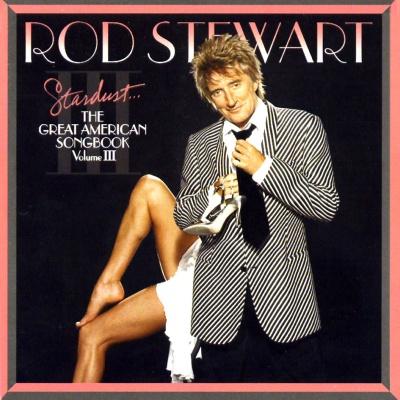 Rod Stewart - Stardust... The Complete Great American Songbook (Volume III)