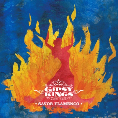 Gipsy Kings - Savor Flamenco