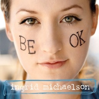 Ingrid Michaelson - Be OK (Acoustic Version)
