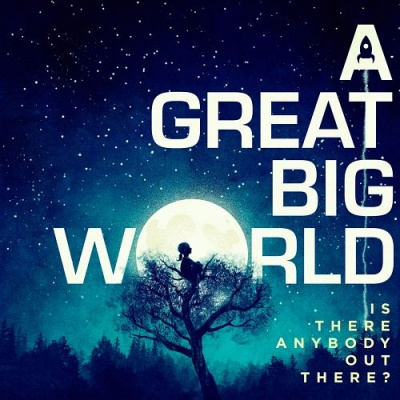 A Great Big World - Is Anybody Out There
