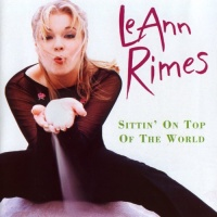 LeAnn Rimes - Sittin' On Top Of The World (Album)
