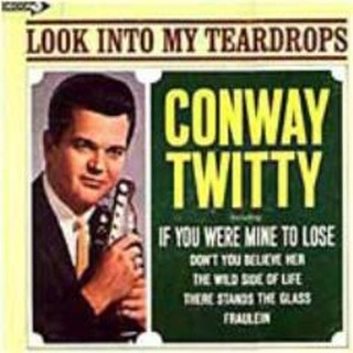 Conway Twitty - Look Into My Teardrops