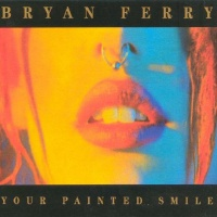 Bryan Ferry - Your Painted Smile