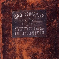 Bad Company - Stories Told & Untold