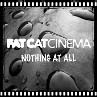 Fat Cat Cinema - Nothing At All (DJ Noiz Radio Mix)