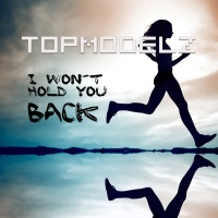 Topmodelz - I Won´t Hold You Back (Single)