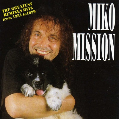 Miko Mission - The Greatest Remixes Hits From 1984 To 1999 (Album)
