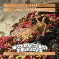 Katy Perry - Unconditionally (Manufactured Superstars Remix) (Single)