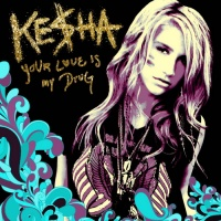 Kesha - Your Love Is My Drug (Single)