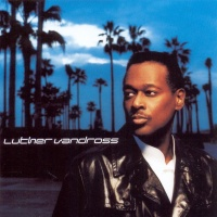- Luther Vandross