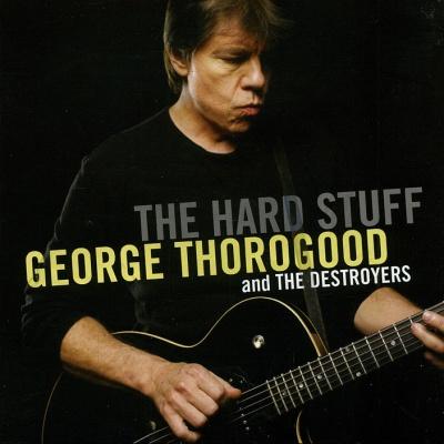 George Thorogood & The Destroyers - The Hard Stuff