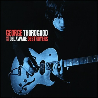 George Thorogood & The Destroyers - George Thorogood And The Delaware Destroyers (Album)