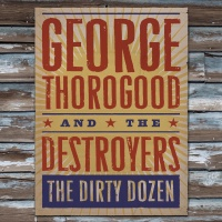George Thorogood & The Destroyers - The Dirty Dozen (Album)