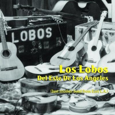 Los Lobos - 1978 - Del Este De Los Angeles (Just another band from East L.A.) (Album)