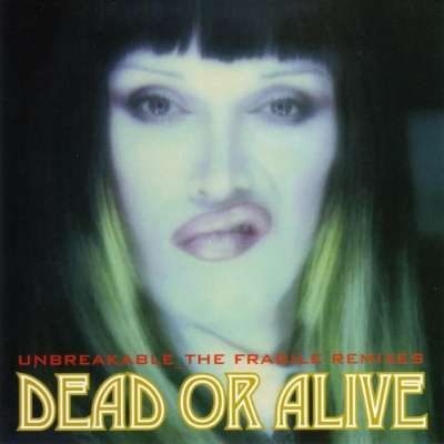 Dead Or Alive - Unbreakable_The Fragile Remixes (Master Release)