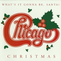 - Chicago Christmas - What's It Gonna Be, Santa?