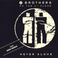 2 Brothers On The 4th Floor - Never Alone (Incl. New Remix)