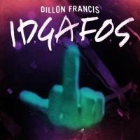 Dillon Francis - I.D.G.A.F.O.S.