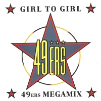 49ers - Girl To Girl / 49ers Megamix (Single)