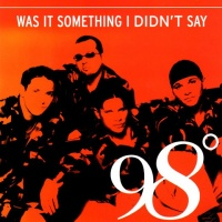 98 Degrees - Was It Something I Didn't Say (Single)