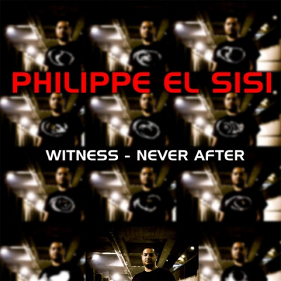 Philippe El Sisi - Witness / Never After (EP)