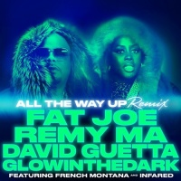 David Guetta feat. French Montana & Infared & Remy Ma & GlowInTheDark - All The Way Up (Remix)