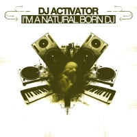 DJ Activator - I'm A Natural Born DJ (ACT070) (WEB)