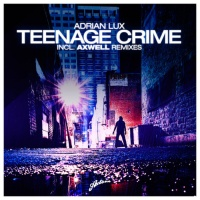Andrian Lux - Teenage Crime (Axwell Remix)