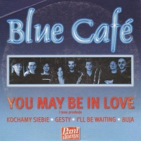 Blue Cafe - You May Be In Love