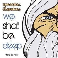 - We Shall Be Deep
