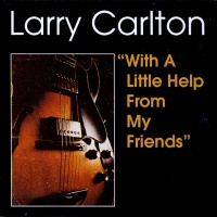 Larry Carlton - With A Little Help From My Friends
