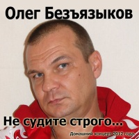 Олег Безъязыков - Не Судите Строго...
