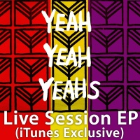 Yeah Yeah Yeahs - Live Session EP (iTunes Exclusive) (Live)