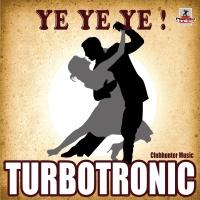 Turbotronic - Ye Ye Ye