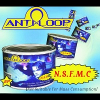 ANTILOOP - N.S.F.M.C. (Not Suitable For Mass Consumption)( EP) (Single)