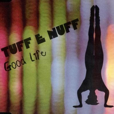 Tuff E Nuff - Good Life