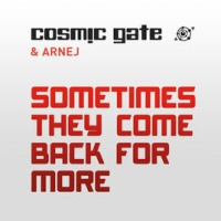 Cosmic Gate - Sometimes They Come Back For More