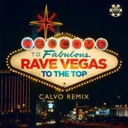 Rave Vegas - To The Top (Calvo Remix)