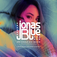 - We Could Go Back (Jonas Blue & Jack Wins Club Remix)