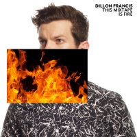 Dillon Francis - This Mixtape is Fire.