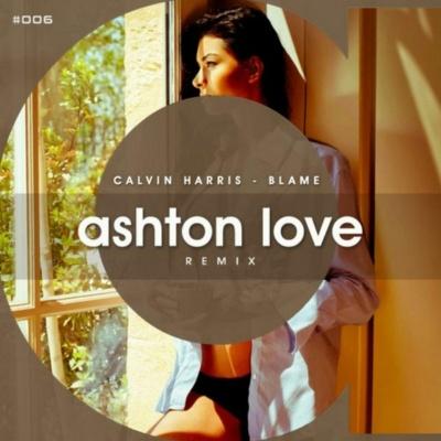 Calvin Harris - Blame (Ashton Love Remix)