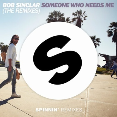 Bob Sinclar - omeone Who Needs Me (The Remixes)