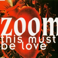 Zoom - This Must Be Love