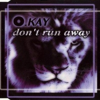 O.KAY - Don't Run Away