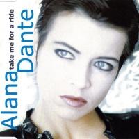 DANTE, Alana - Take Me For A Ride