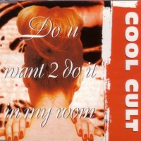 COOL CULT - Do U Want 2 Do It In My Room