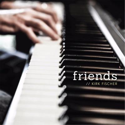 Kirk Fischer - Friends