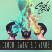 Cash Cash - Blood, Sweat & 3 Years