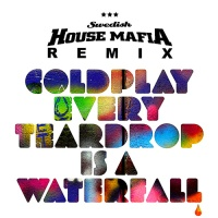 - Every Teardrop Is A Waterfall (Swedish House Mafia Remix)