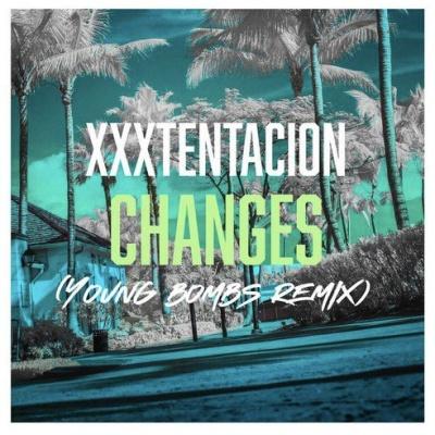 XXXTENTACION - Changes (Young Bombs Remix)